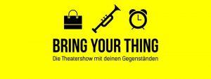 Bring Your Thing - Die Theatershow mit Euren Gegenständen!